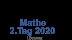 Probeunterricht Prüfungsaufgaben Mathe 2020 2.Tag Lösung