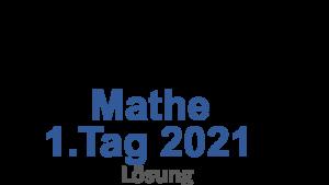 Probeunterricht Prüfungsaufgaben Mathe 2021 1.Tag Lösung