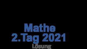 Probeunterricht Prüfungsaufgaben Mathe 2021 2.Tag Lösung